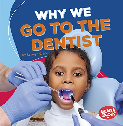 Why We Go to the Dentist (Bumba Books ® _ Health Matters) (Going To The Dentist For The First Time)