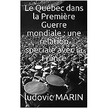 Le Québec dans la Première Guerre mondiale : une relation spéciale avec la France (French Edition)