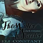 The Water Is Sweeter: Falling in Deep Collection | Eli Constant
