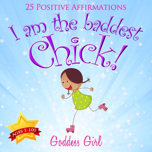 I am the Baddest Chick! (25 Positive Affirmations - The Baddest Chick