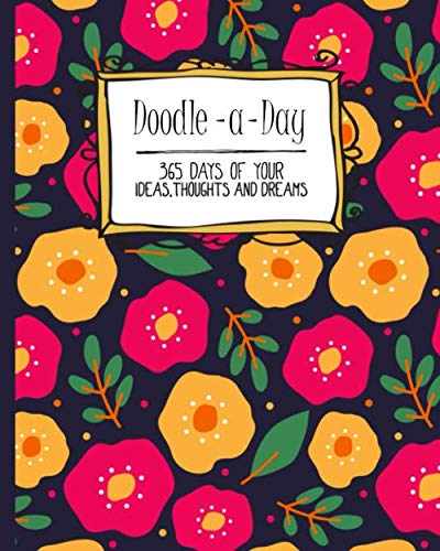 Doodle a Day: 365 Days of Your Ideas Thoughts and Dreams | Bright Floral Abstract  Flower Design | Large Blank Drawing Book | Mindfulness Illustration Challenge One Year Doodle Drawing Challenge
