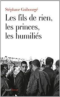 Les fils de rien, les princes, les humiliés par Stéphane Guibourgé