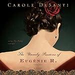 The Unruly Passions of Eugénie R.   Carole DeSanti