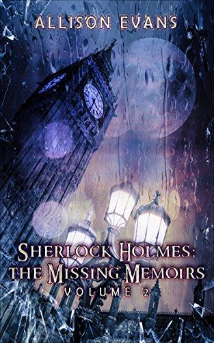 Sherlock Holmes: The Missing Memoirs: Volume II