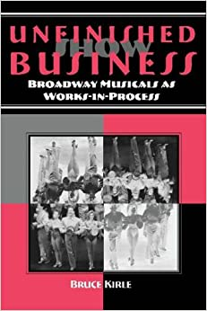 Unfinished Show Business: Broadway Musicals as Works-in-process (Theater in the Americas) by Bruce Kirle (2005-10-31)