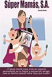 Secretos Revelados de Madres Reales Trabajando Desde Casa:  Con más de 12 años de desarrollo, este completo libro revela los secretos mejor guardados sobre cómo trabajar desde casa y crear un negocio en el hogar a la vez que encuentra tiempo ...