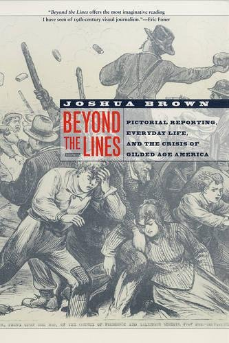 Beyond the Lines: Pictorial Reporting, Everyday Life, and the Crisis of Gilded Age America