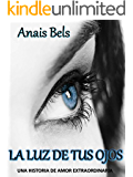 LA LUZ DE TUS OJOS (Spanish Edition)