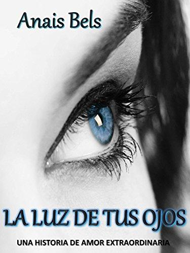 LA LUZ DE TUS OJOS (Spanish Edition) by [BELS, ANAIS]