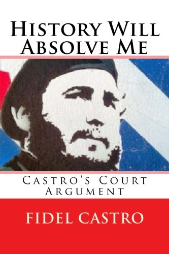 History Will Absolve Me: Castro's Court Argument