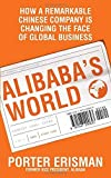 img - for Alibaba's World: How a remarkable Chinese company is changing the face of global business by Porter Erisman (2015-05-07) book / textbook / text book