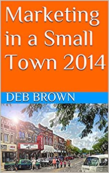 Marketing in a Small Town 2014 by [Brown, Deb]
