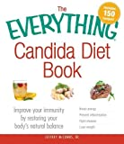 The Everything Candida Diet Book: Improve Your Immunity by Restoring Your Body's Natural Balance
