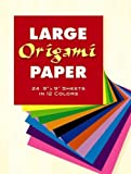 Large Origami Paper: 24 9 x 9 Sheets in 12 Colors (Dover Origami Papercraft)