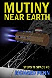 Mutiny Near Earth (Steps to Space) (Volume 3)