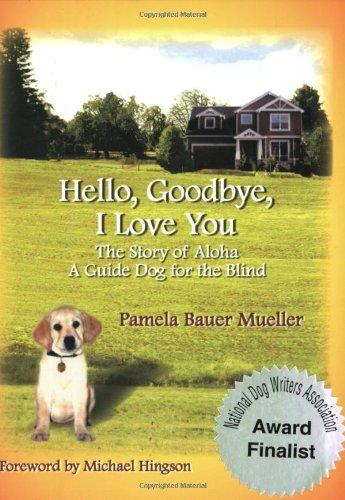 Hello, Goodbye, I Love You: The Story of Aloha, A Guide Dog for the Blind (The Aloha set) [Pamela Bauer Mueller Jekyll Island] (Tapa Blanda)