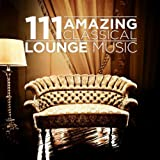 111 amazing classical - 111 Amazing Classical: Lounge Music
