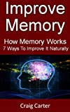 Improve Memory: How Memory Works And 7 Ways To Improve It