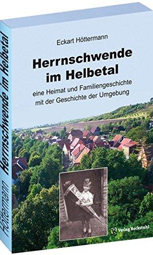 HERRNSCHWENDE IM HELBETAL eine Heimat-und Familiengeschichte mit der Geschichte seiner Umgebung