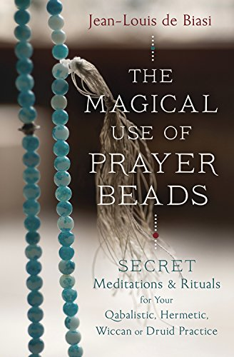 The Magical Use of Prayer Beads: Secret Meditations & Rituals for Your Qabalistic, Hermetic, Wiccan or Druid Practice ()