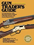 Gun Trader?s Guide, Thirty-Seventh Edition: A Comprehensive, Fully Illustrated Guide to Modern Collectible Firearms with Current Market Values