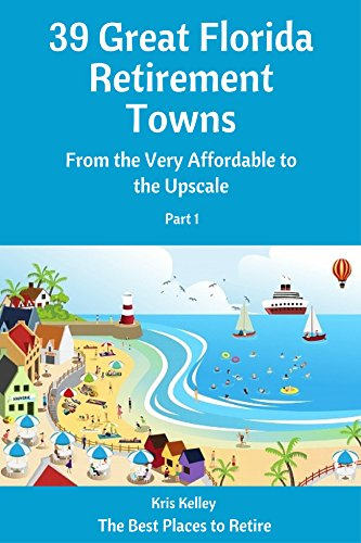 39 Great Florida Retirement Towns: From the Very Affordable to the Upscale (The Best Places to Retire Book 3)