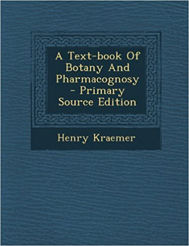 A Text-book Of Botany And Pharmacognosy - Primary Source Edition