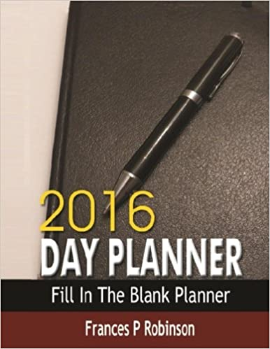 2016 Day Planner Fill In The Blank 2016 Day Planner Use