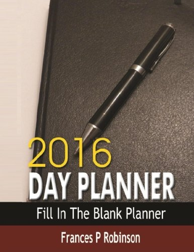 2016 Day Planner: Fill in the blank 2016 Day Planner. Use the Monthly Log Page or Calendar to plan you day and see at a glance what is planned.