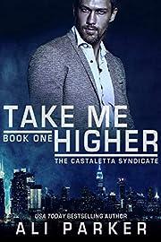 Take Me Higher: A Castaletta Syndicate Novel (The Casteletta Syndicate Book 1)