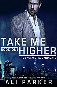 Take Me Higher: A Castaletta Syndicate Novel (The Casteletta Syndicate Book 1) by [Parker, Ali]