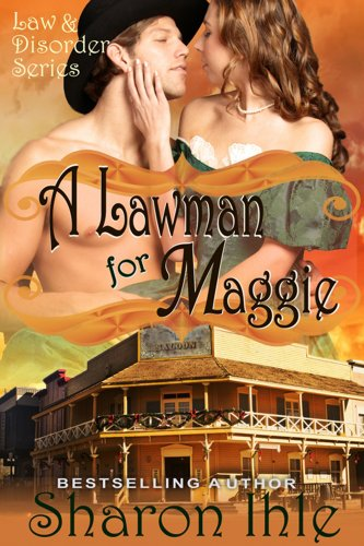 Book: A Lawman for Maggie (The Law and Disorder Series, Book 3) by Sharon Ihle