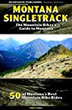 Montana Singletrack: The Mountain Biker s Guide to Montana