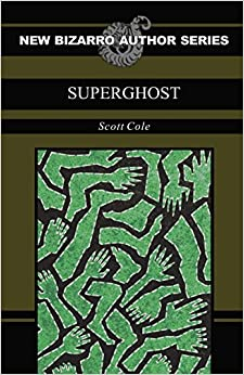 SuperGhost (The New Bizarro Author Series)