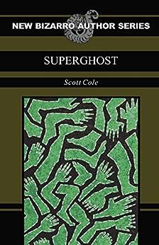 SuperGhost (New Bizarro Author Series) by [Cole, Scott]