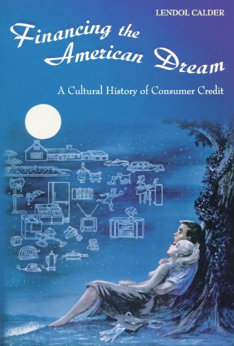 Financing the American Dream: A Cultural History of Consumer Credit (Princeton Paperbacks)