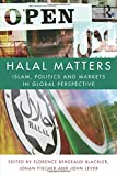 Halal Matters: Islam, Politics and Markets in Global Perspective