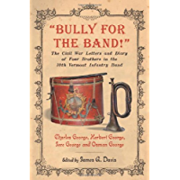 """Bully for the Band!"": The Civil War Letters and Diary of Four Brothers in the 10th Vermont Infantry Band book cover"