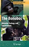 The Bonobos : Behavior, Ecology, and Conservation, Furuichi, Takeshi, 0387747850