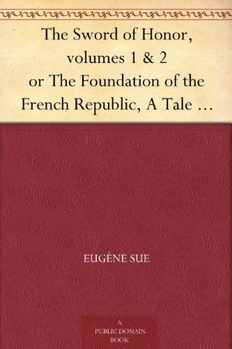 Iron Roman Ring - The Sword of Honor, volumes 1 & 2 or The Foundation of the French Republic, A Tale of The French Revolution