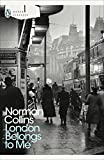 Modern Classics London Belongs To Me (Penguin Modern Classics) by  Norman Collins in stock, buy online here