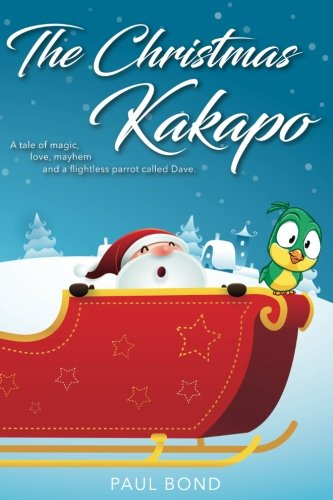 The Christmas Kakapo: a tale of magic,love,mayhem and a flightless parrot called Dave PDF
