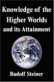 Knowledge of the Higher Worlds and its Attainment, Rudolph Steiner, 1599869020