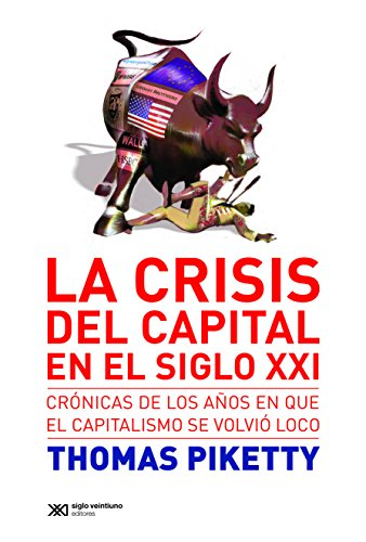 La crisis del capital en el siglo XXI: Crónicas de los años en que el capitalismo se volvió loco (Singular) (Spanish Edition)