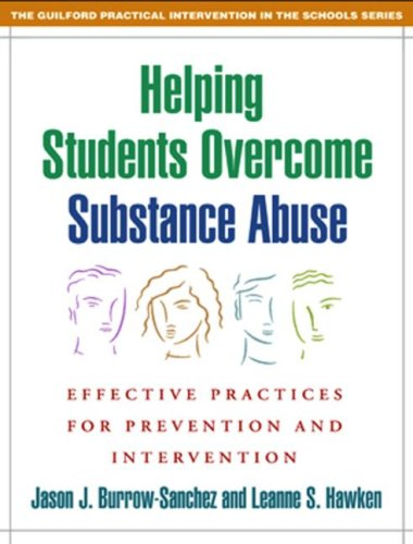Helping Students Overcome Substance Abuse: Effective Practices for Prevention and Intervention (The Guilford Practical I