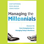Managing the Millennials: Discover the Core Competencies for Managing Today's Workforce | Chip Espinoza,Mick Ukleja,Craig Rusch