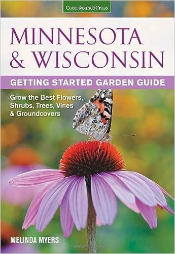 Marvelous Minnesota U0026 Wisconsin Getting Started Garden Guide: Grow The Best Flowers,  Shrubs, Trees, Vines U0026 Groundcovers (Garden Guides): Melinda Myers: ...