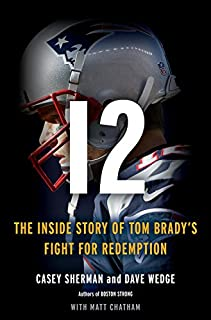 Book Cover: 12: The Inside Story of Tom Brady's Fight for Redemption