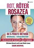ROT RÖTER ROSAZEA: Die '5-Punkte-Methode' - Endlich Schluss mit Gesichtsröte und Entzündungen (German Edition)