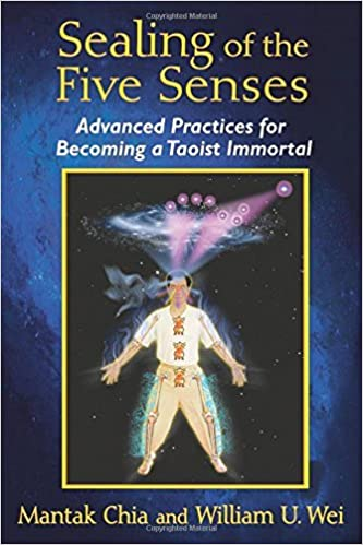 Book Sealing of the Five Senses: Advanced Practices for Becoming a Taoist Immortal by Mantak Chia (2014-12-19)